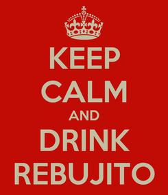 Poster: KEEP CALM AND DRINK REBUJITO
