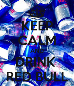 Poster: KEEP CALM AND DRINK  RED BULL