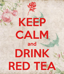 Poster: KEEP CALM and DRINK RED TEA