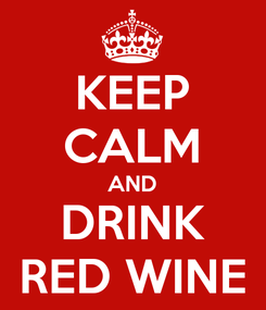 Poster: KEEP CALM AND DRINK RED WINE