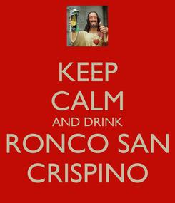 Poster: KEEP CALM AND DRINK RONCO SAN CRISPINO
