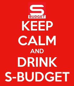 Poster: KEEP CALM AND DRINK S-BUDGET
