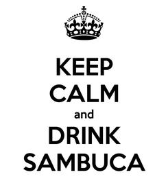 Poster: KEEP CALM and DRINK SAMBUCA