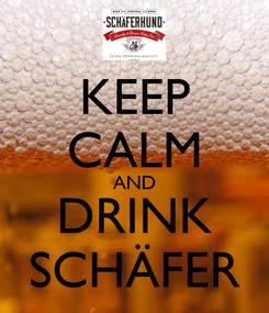 Poster: KEEP CALM AND DRINK SCHÄFER