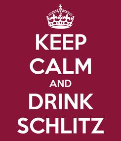 Poster: KEEP CALM AND DRINK SCHLITZ