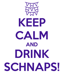 Poster: KEEP CALM AND DRINK SCHNAPS!