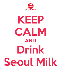 Poster: KEEP CALM AND Drink Seoul Milk