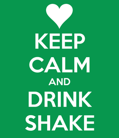Poster: KEEP CALM AND DRINK SHAKE