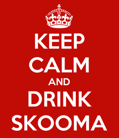 Poster: KEEP CALM AND DRINK SKOOMA