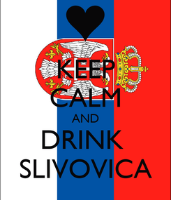 Poster: KEEP CALM AND DRINK  SLIVOVICA