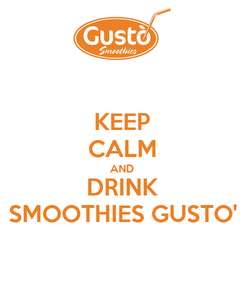 Poster: KEEP CALM AND DRINK SMOOTHIES GUSTO'