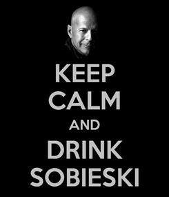 Poster: KEEP CALM AND DRINK SOBIESKI