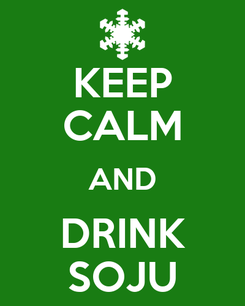 Poster: KEEP CALM AND DRINK SOJU