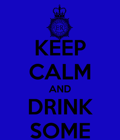 Poster: KEEP CALM AND DRINK SOME