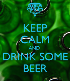 Poster: KEEP CALM AND  DRINK SOME BEER