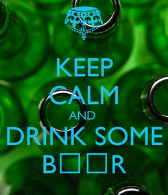 Poster: KEEP CALM AND  DRINK SOME BƎƎR