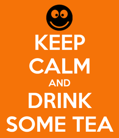Poster: KEEP CALM AND DRINK SOME TEA