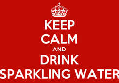 Poster: KEEP CALM AND DRINK SPARKLING WATER