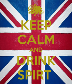 Poster: KEEP CALM AND DRINK SPIRT