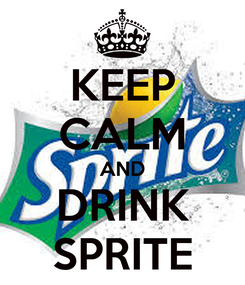 Poster: KEEP CALM AND DRINK SPRITE