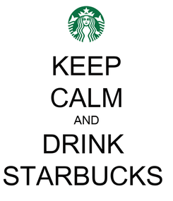 Poster: KEEP CALM AND DRINK  STARBUCKS