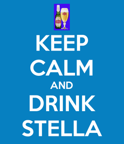 Poster: KEEP CALM AND DRINK STELLA