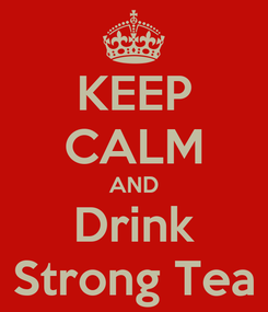 Poster: KEEP CALM AND Drink Strong Tea