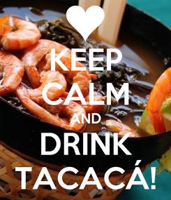 Poster: KEEP CALM AND DRINK TACACÁ!