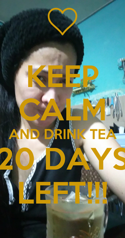 Poster: KEEP CALM AND DRINK TEA 20 DAYS LEFT!!!