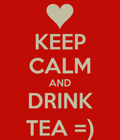 Poster: KEEP CALM AND DRINK TEA =)