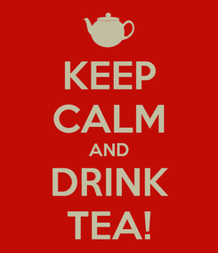 Poster: KEEP CALM AND DRINK TEA!