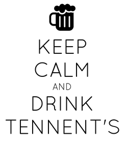 Poster: KEEP CALM AND DRINK TENNENT'S