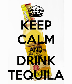 Poster: KEEP CALM AND DRINK TEQUILA