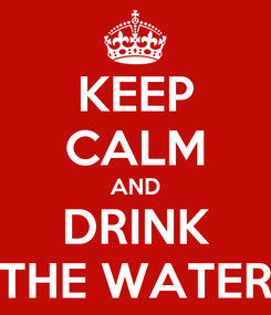 Poster: KEEP CALM AND DRINK THE WATER