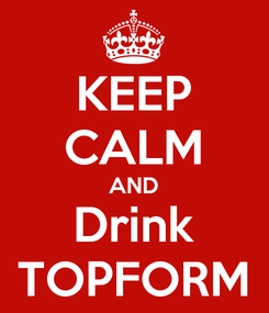 Poster: KEEP CALM AND Drink TOPFORM