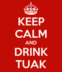Poster: KEEP CALM AND DRINK TUAK