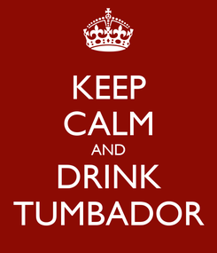 Poster: KEEP CALM AND DRINK TUMBADOR