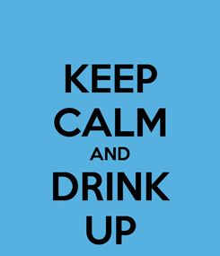 Poster: KEEP CALM AND DRINK UP