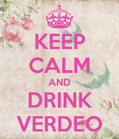 Poster: KEEP CALM AND DRINK VERDEO