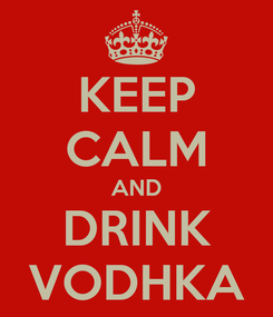 Poster: KEEP CALM AND DRINK VODHKA