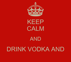 Poster: KEEP CALM AND DRINK VODKA AND