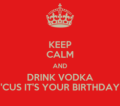 Poster: KEEP CALM AND DRINK VODKA 'CUS IT'S YOUR BIRTHDAY