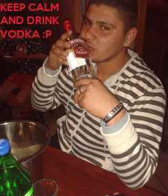 Poster: KEEP CALM AND DRINK VODKA :P