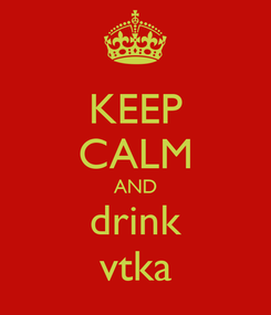 Poster: KEEP CALM AND drink vtka