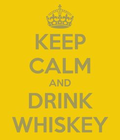Poster: KEEP CALM AND DRINK WHISKEY