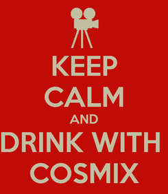 Poster: KEEP CALM AND DRINK WITH  COSMIX