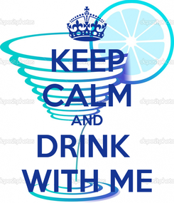 Poster: KEEP CALM AND DRINK  WITH ME