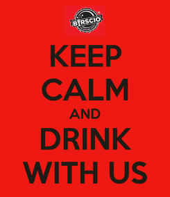 Poster: KEEP CALM AND DRINK WITH US