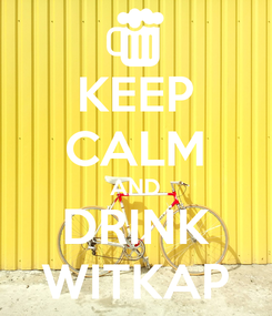 Poster: KEEP CALM AND DRINK WITKAP