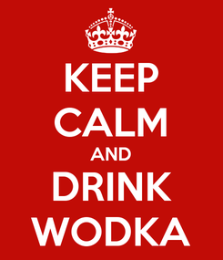 Poster: KEEP CALM AND DRINK WODKA